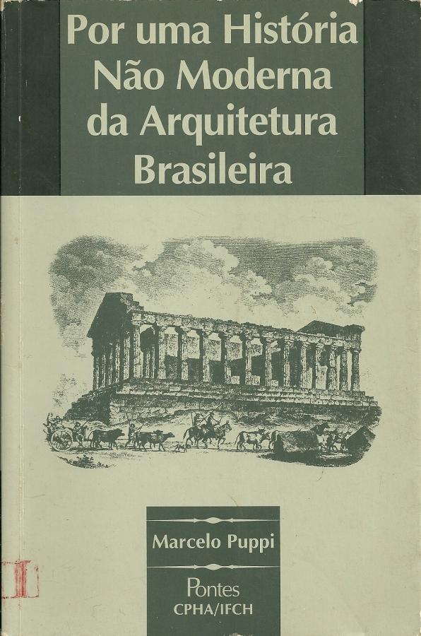"""""""Por uma história não moderna da arquitetura brasileira"""", Marcelo Puppi, 1998."""